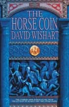 The Horse Coin ebook by David Wishart