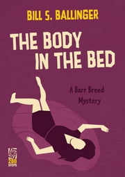 The Body in the Bed: A Barr Breed Mystery ebook by Bill S. Ballinger