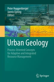 Urban Geology - Process-Oriented Concepts for Adaptive and Integrated Resource Management ebook by Peter Huggenberger,Jannis Epting
