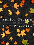 Senior Season - A Short Story ebook by Tom Perrotta