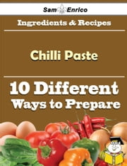 10 Ways to Use Chilli Paste (Recipe Book) ebook by Migdalia Magee,Sam Enrico