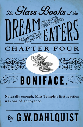 The Glass Books of the Dream Eaters (Chapter 4 Boniface) eBook by G.W. Dahlquist