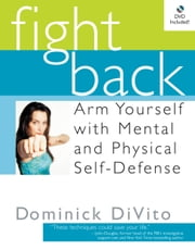 Fight Back - Arm Yourself with Mental and Physical Self-Defense ebook by Dominick DiVito,Wynonna Judd