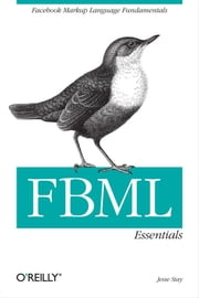 FBML Essentials - Facebook Markup Language Fundamentals ebook by Jesse Stay