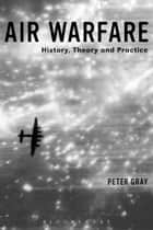 Air Warfare - History, Theory and Practice ebook by Air Commodore (Ret'd) Dr Peter Gray