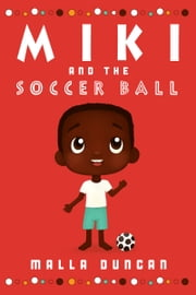 Miki and the Soccer Ball ebook by Malla Duncan