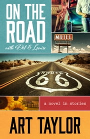 ON THE ROAD WITH DEL & LOUSE: A Novel in Stories ebook by Art Taylor