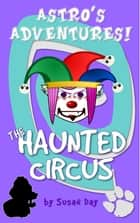 The Haunted Circus: Astro's Adventures ebook by Susan Day