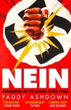Nein!: Standing up to Hitler 1935–1944 ebook by Paddy Ashdown