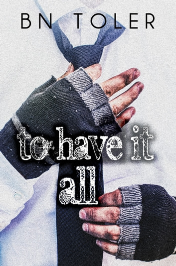 To Have It All ebook by B N Toler