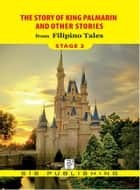 Story of King Palmarin : Stage 2 ebook by Filipino Tales
