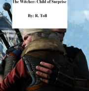 The Witcher: Child of Surprise ebook by Randy Toll