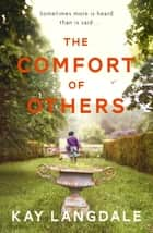 The Comfort of Others ebook by Kay Langdale