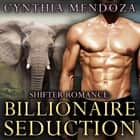 Shifter Romance: BILLIONAIRE SEDUCTION - The Elephant Shifter Prince Book 1 - A Billionaire Elephant Paranormal Fantasy Shapeshifter Romance audiobook by Cynthia Mendoza