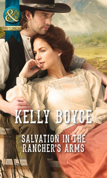 Salvation in the Rancher's Arms (Mills & Boon Historical) ebook by Kelly Boyce