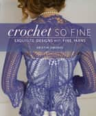 Crochet So Fine - Exquisite Designs with Fine Yarns ebook by Kristin Omdahl