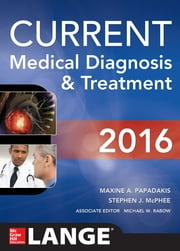 CURRENT Medical Diagnosis and Treatment 2016 ebook by Maxine Papadakis,Stephen J. McPhee,Michael W. Rabow