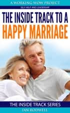 The Inside Track to a Happy Marriage ebook by Ian Rodwell