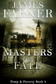 Masters of Our Fate - Pomp and Poverty, #4 ebook by James Farner
