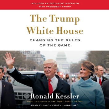 The Trump White House - Changing the Rules of the Game audiobook by Ronald Kessler