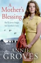 A Mother's Blessing ebook by Annie Groves