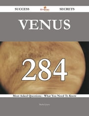 Venus 284 Success Secrets - 284 Most Asked Questions On Venus - What You Need To Know ebook by Rachel Joyce