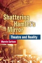 Shattering Hamlet's Mirror ebook by Marvin Carlson