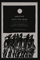Dancing with the Dead ebook by Christopher T. Nelson,Rey Chow,Harry Harootunian,Masao Miyoshi