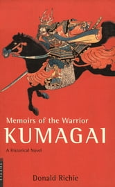 Memoirs of the Warrior Kumagai - A Historical Novel ebook by Donald Richie