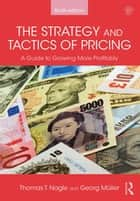 The Strategy and Tactics of Pricing - A Guide to Growing More Profitably ebook by Georg Müller, Thomas T. Nagle