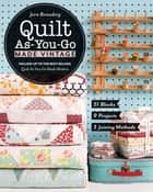 Quilt As-You-Go Made Vintage - 51 Blocks, 9 Projects, 3 Joining Methods 電子書 by Jera Brandvig