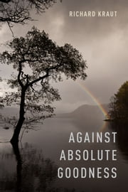 Against Absolute Goodness ebook by Richard Kraut
