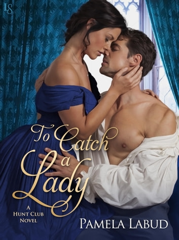 To Catch a Lady - A Hunt Club Novel ebook by Pamela Labud