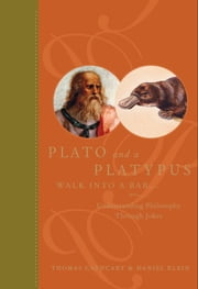 Plato and a Platypus Walk Into a Bar. . . - Understanding Philosophy Through Jokes ebook by Thomas Cathcart,Daniel Klein