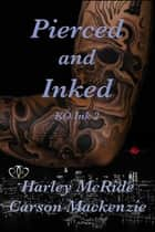 Pierced and Inked - Ink Romance ebook by Harley McRide, Carson Mackenzie