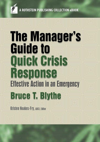 The Manager's Guide to Quick Crisis Response - Effective Action in an Emergency ebook by Bruce T. Blythe