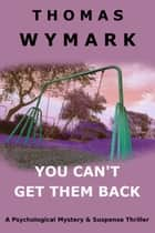 You Can't Get Them Back - A Psychological Mystery & Suspense Thriller ebook by Thomas Wymark