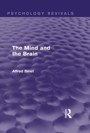 The Mind and the Brain (Psychology Revivals) ebook by Alfred Binet