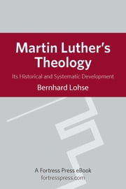 Martin Luther's Theology - It's Historical and Systematic Development ebook by Bernhard Lohse