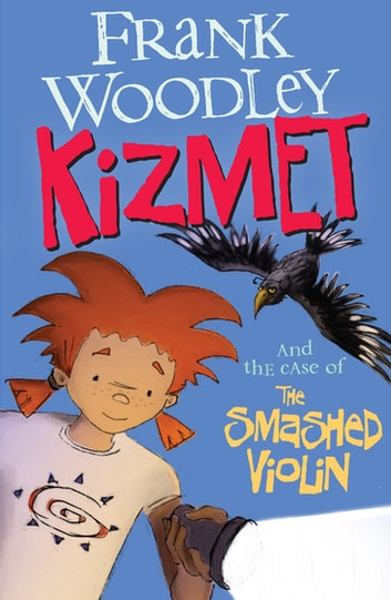 Kizmet and the Case of the Smashed Violin eBook by Frank Woodley