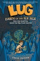 Lug - Dawn of the Ice Age ebook by David  Zeltser