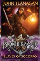 Brotherband 4: Slaves of Socorro ebook by Mr John Flanagan