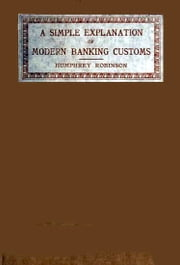 A Simple Explanation of Modern Banking Customs (Illustrated) ebook by Humphrey Robinson