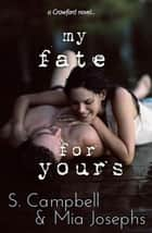 My Fate for Yours - Crawford ebook by S. Campbell, Mia Josephs