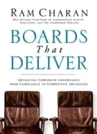 Boards That Deliver - Advancing Corporate Governance From Compliance to Competitive Advantage ebook by Ram Charan