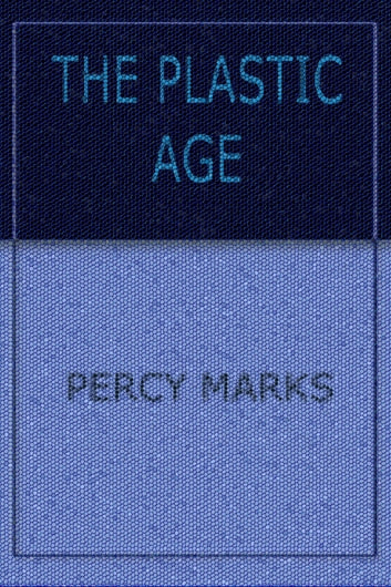 The Plastic Age ebook by Percy Marks