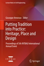 Putting Tradition into Practice: Heritage, Place and Design - Proceedings of 5th INTBAU International Annual Event ebook by