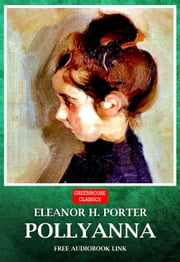 Pollyanna (Complete & Illustrated)(Free AudioBook Link) ebook by Eleanor H. Porter