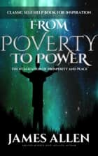 From Poverty to Power - The Realization of Prosperity and Peace: Classic Self Help Book for Inspiration ebook by James Allen