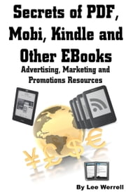 Secrets of PDF, Mobi, Kindle and Other EBooks Advertising, Marketing and Promotions Resources ebook by Lee Werrell